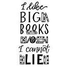 I Like Big Books and I Cannot Lie by Thenerdlady