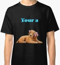 Your a Female Dog pink bows Classic T-Shirt