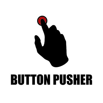 Button Pusher Funny by TheBestStore