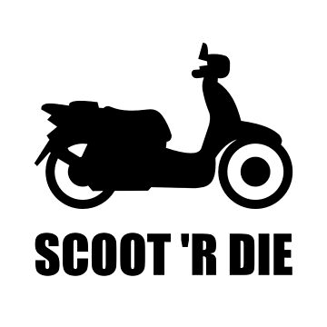 Scoot Or Die Scooter Funny by TheBestStore