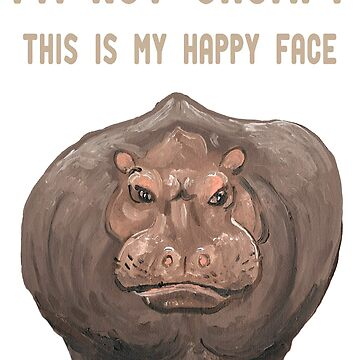 I'm Not Grumpy Hippo This is My Happy Face Humor Shirt by Archpress