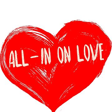 All-In On Love Heart by PWRDesigns