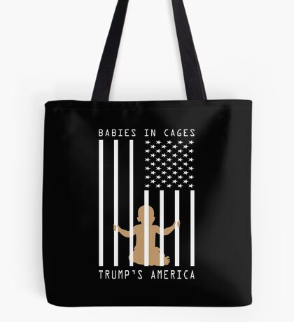 Babies in Cages Trumps America Tote Bag