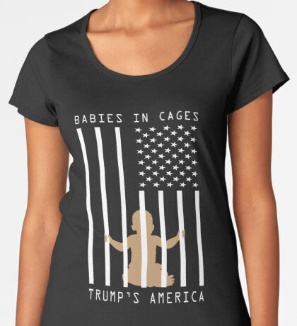 Babies in Cages Trumps America Women's Premium T-Shirt