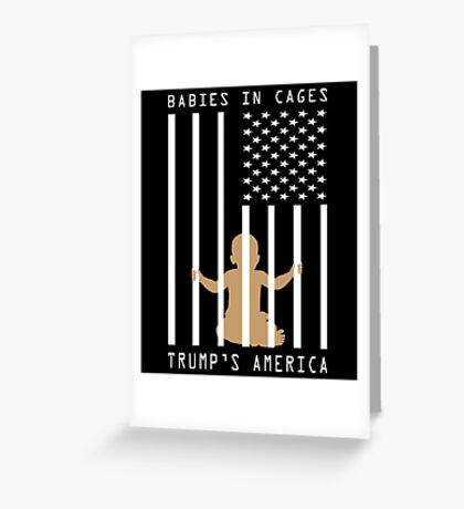 Babies in Cages Trumps America Greeting Card