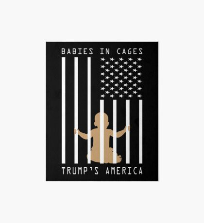Babies in Cages Trumps America Art Board