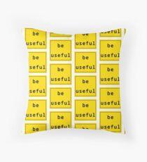 Be Useful  Throw Pillow
