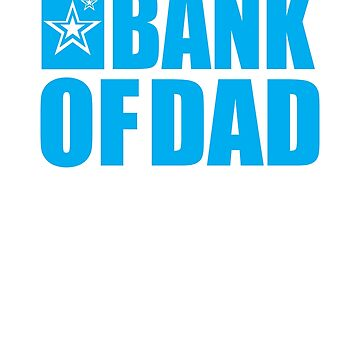Funny Bank Of Dad Free Withdrawals Anywhere T-Shirt by mia1949