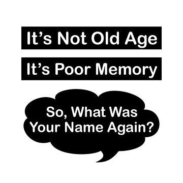 It's Not Old Age, It's Poor Memory by Hopasholic