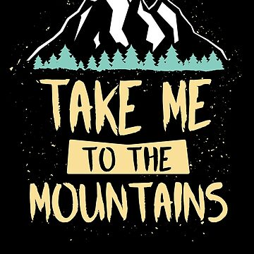 Take Me To The Mountains T-Shirt - Outdoor Hiking Camping by 14thFloor
