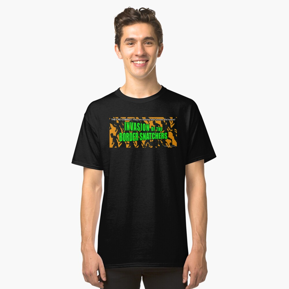 Invasion of the Border Snatchers Classic T-Shirt Front