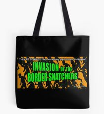 Invasion of the Border Snatchers Tote Bag