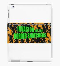 Invasion of the Border Snatchers iPad Case/Skin