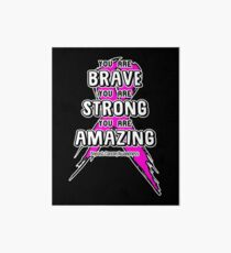 You Are Brave, Strong, Amazing! Breast Cancer Awareness Art Board
