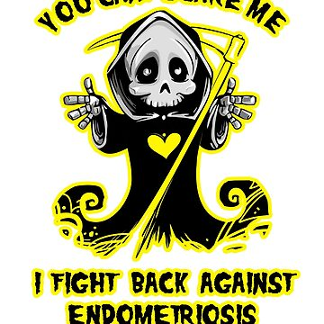 You Can't Scare Me I Fight Back Against Endometriosis Awareness  by AwarenessMerch