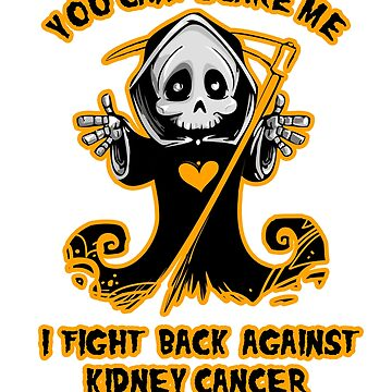 You Can't Scare Me I Fight Back Against Kidney Cancer Awareness  by AwarenessMerch