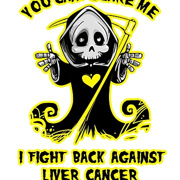 You Can't Scare Me I Fight Back Against Liver Cancer Awareness  by AwarenessMerch
