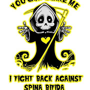 You Can't Scare Me I Fight Back Against Spina Bifida Awareness  by AwarenessMerch