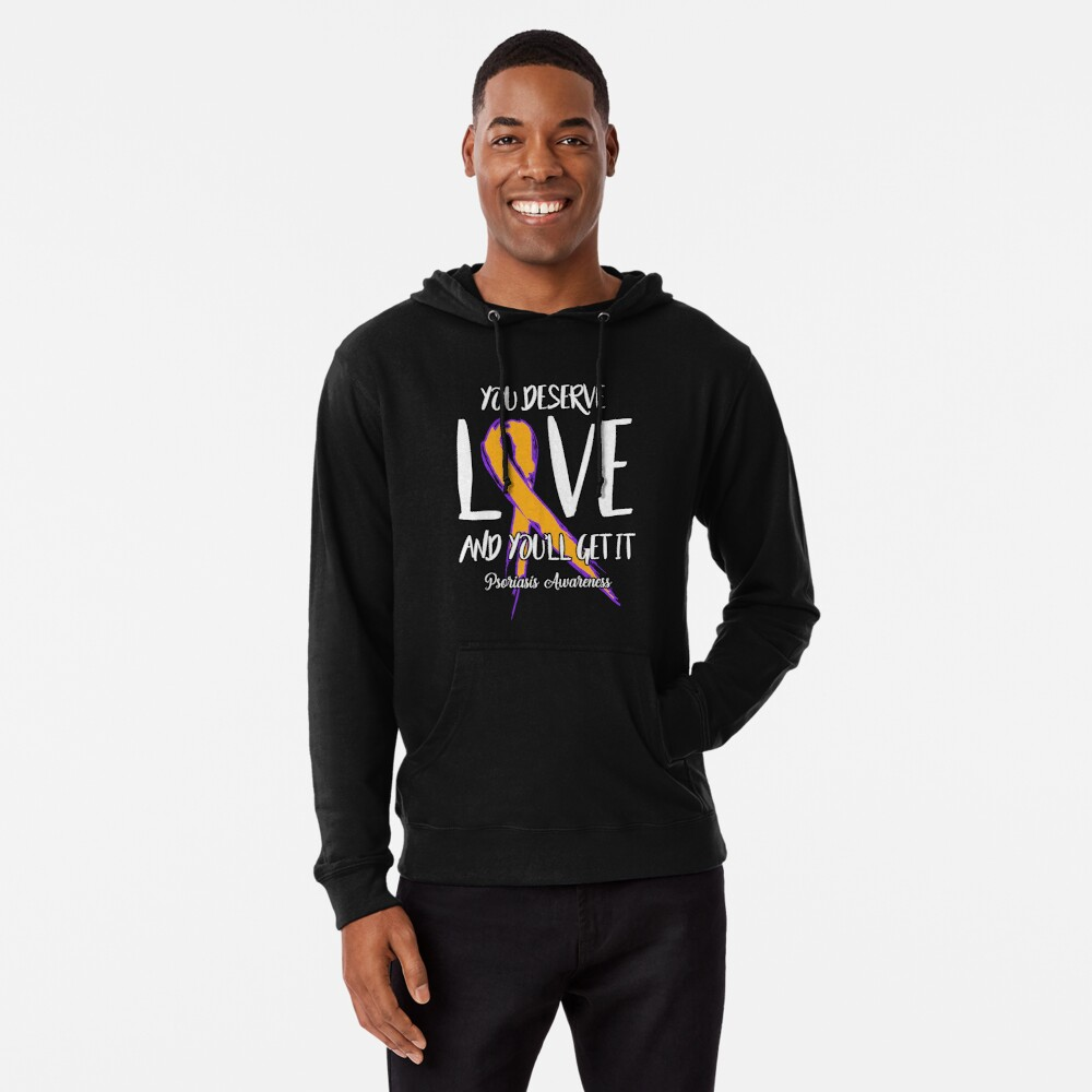 You Deserve Love and You'll Get It! Psoriasis Awareness  Lightweight Hoodie
