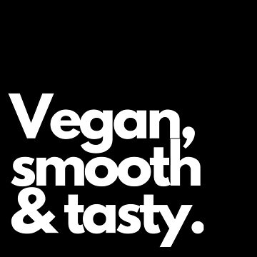 Vegan, smooth & tasty  by veganvictor