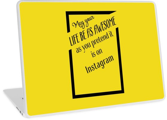 'May Your Life Be As Awesome As You Pretend It Is On Instagram' Laptop Skin  by mensijazavcevic