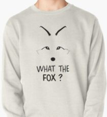 What the Fox ?  Pullover