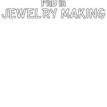 PhD in Jewelry Making Graduation Hobby Birthday Celebration Gift by geekydesigner