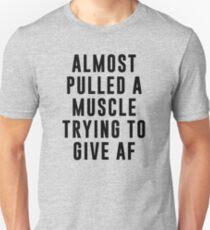 Fast zog einen Muskel, der versucht, AF zu geben Unisex T-Shirt