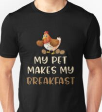 My Pet Makes My Breakfast - Funny Chicken Lover Gifts Unisex T-Shirt