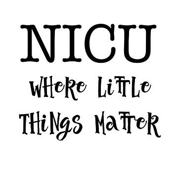 NICU.. WHERE LITTLE THINGS MATTER - Tshirts and Gifts by SQInspirations
