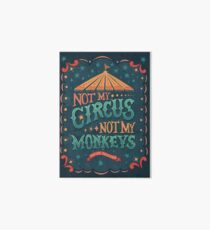 Not My Circus Not My Monkeys Art Board Print