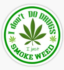 I DON'T DO DRUGS - I JUST SMOKE WEED - DESIGN - LEGALIZED - FREE CANNABIS  Sticker