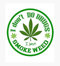I DON'T DO DRUGS - I JUST SMOKE WEED - DESIGN - LEGALIZED - FREE CANNABIS  Photographic Print