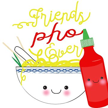 Friends Pho Ever ! Pho Puns by DesireeNguyen