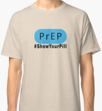 Taking PrEP? Then #ShowYourPill (black letters) Classic T-Shirt
