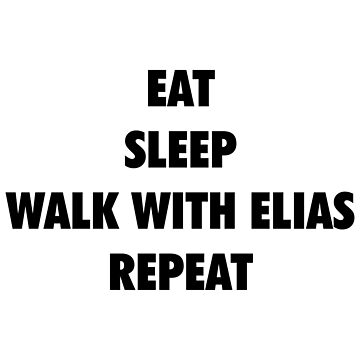 Eat Sleep Walk with Elias Repeat (black text) by SmarkOutMoment