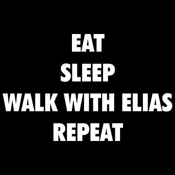 Eat Sleep Walk with Elias Repeat (white text) by SmarkOutMoment