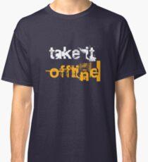 Take it Offline! Classic T-Shirt