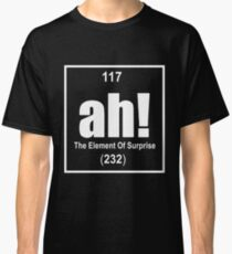Ah The Element Of Surprise Funny Science Geek TEE Periodic Table Science Classic T-Shirt