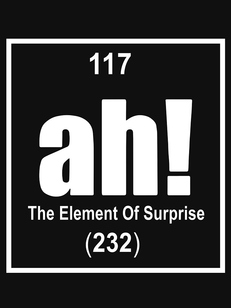 Ah The Element Of Surprise Funny Science Geek Tee Periodic Table