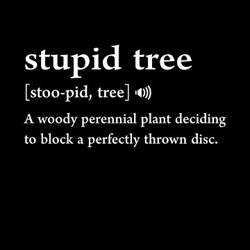 Stupid Tree Definition Disc Golf Funny Frisbee Golf Gag by JapaneseInkArt