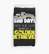 Funny Golden Retriever Gift There Are No Bad Days When You come Home To A Golden Retriever Duvet Cover