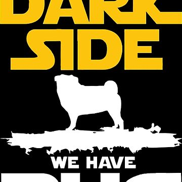 Come to Dark Side We Have Pug by bilinyam