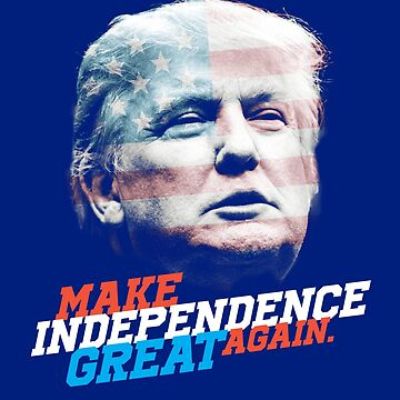 Trump US Flag Make Independence Great Again  by DOODL
