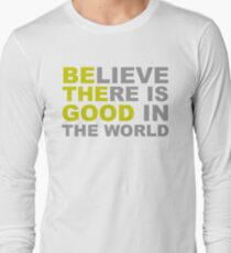 Be The Good - Inspirational Motivational Quotes - Believe There is Good in the World Long Sleeve T-Shirt