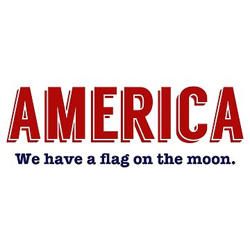AMERICA we have a flag on the moon. by KenRitz