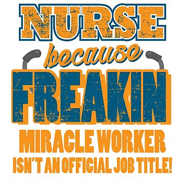 NURSE. Because Miracle Worker Isn't An Official Job Title. by NurseLife
