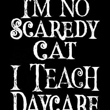 I'm No Scaredy Cat I Teach Daycare by FairOaksDesigns
