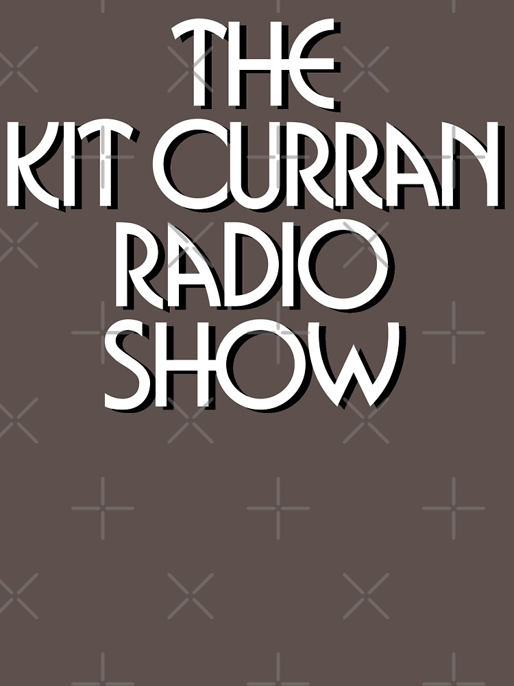 The Kit Curran Radio Show by nikhorne