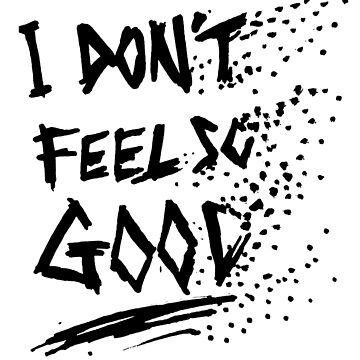 I Don't Feel So Good Meme by sketchNkustom